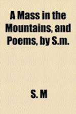 A Mass in the Mountains, and Poems, by S.M. af S. M