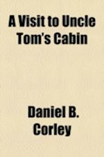 A Visit to Uncle Tom's Cabin af Daniel B. Corley