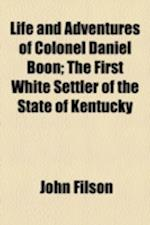Life and Adventures of Colonel Daniel Boon; The First White Settler of the State of Kentucky af John Filson