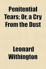 Penitential Tears; Or, a Cry from the Dust af Leonard Withington