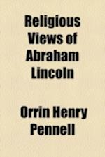 Religious Views of Abraham Lincoln af Anonymous, Orrin Henry Pennell