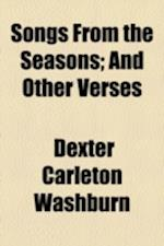 Songs from the Seasons; And Other Verses af Dexter Carleton Washburn
