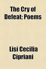 The Cry of Defeat; Poems af Lisi Cecilia Cipriani