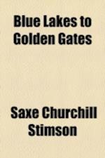 Blue Lakes to Golden Gates af Saxe Churchill Stimson