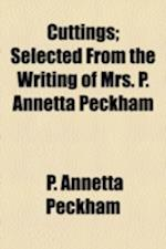 Cuttings; Selected from the Writing of Mrs. P. Annetta Peckham af P. Annetta Peckham
