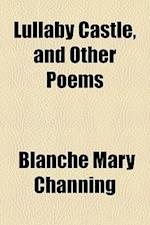 Lullaby Castle, and Other Poems af Blanche Mary Channing