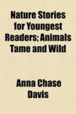 Nature Stories for Youngest Readers; Animals Tame and Wild af Anna Chase Davis
