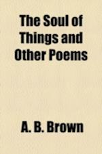The Soul of Things and Other Poems af A. B. Brown