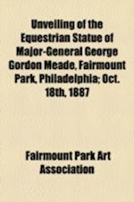 Unveiling of the Equestrian Statue of Major-General George Gordon Meade, Fairmount Park, Philadelphia; Oct. 18th, 1887 af Fairmount Park Art Association