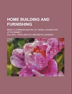 Home Building and Furnishing; Being a Combined New Ed. of