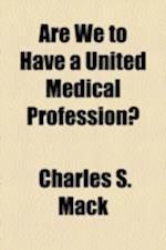 Are We to Have a United Medical Profession? af Charles S. Mack