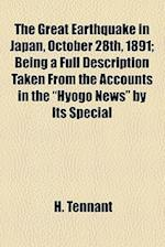 The Great Earthquake in Japan, October 28th, 1891; Being a Full Description Taken from the Accounts in the Hyogo News by Its Special af H. Tennant