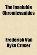 The Insoluble Chromicyanides af Frederick Van Dyke Cruser