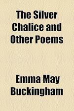 The Silver Chalice and Other Poems af Emma May Buckingham