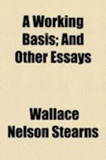 A Working Basis; And Other Essays af Wallace Nelson Stearns