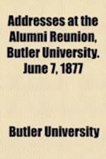 Addresses at the Alumni Reunion, Butler University. June 7, 1877 af Butler University