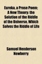 Eureka, a Prose Poem; A New Theory af Samuel Henderson Newberry