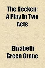 The Necken; A Play in Two Acts af Elizabeth Green Crane