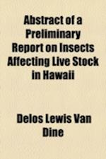 Abstract of a Preliminary Report on Insects Affecting Live Stock in Hawaii af Delos Lewis Van Dine