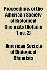 Proceedings of the American Society of Biological Chemists (Volume 1, No. 2) af American Society of Biological Chemists
