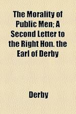 The Morality of Public Men; A Second Letter to the Right Hon. the Earl of Derby af Derby