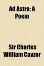 Ad Astra; A Poem af Charles William Cayzer
