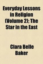Everyday Lessons in Religion (Volume 2); The Star in the East af Clara Belle Baker