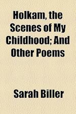 Holkam, the Scenes of My Childhood; And Other Poems af Sarah Biller