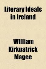 Literary Ideals in Ireland af William Kirkpatrick Magee