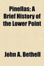 Pinellas; A Brief History of the Lower Point af John A. Bethell