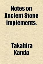 Notes on Ancient Stone Implements, af Takahira Kanda