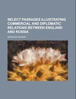 Select Passages Illustrating Commercial and Diplomatic Relations Between England and Russia (Volume 17) af Abraham Weiner
