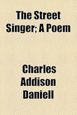 The Street Singer; A Poem af Charles Addison Daniell