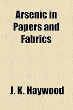 Arsenic in Papers and Fabrics af J. K. Haywood