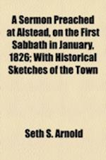 A Sermon Preached at Alstead, on the First Sabbath in January, 1826; With Historical Sketches of the Town af Seth S. Arnold