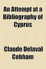 An Attempt at a Bibliography of Cyprus af Claude Delaval Cobham