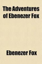 The Adventures of Ebenezer Fox af Ebenezer Fox