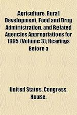 Agriculture, Rural Development, Food and Drug Administration, and Related Agencies Appropriations for 1995 (Volume 3); Hearings Before a