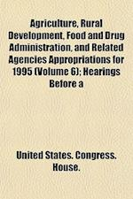 Agriculture, Rural Development, Food and Drug Administration, and Related Agencies Appropriations for 1995 (Volume 6); Hearings Before a