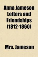 Anna Jameson Letters and Friendships (1812-1860)