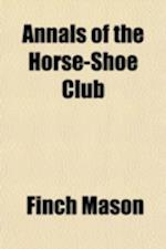 Annals of the Horse-Shoe Club af Finch Mason
