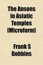 The Ansons in Asiatic Temples [Microform] af Frank S. Dobbins