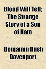 Blood Will Tell; The Strange Story of a Son of Ham af Benjamin Rush Davenport