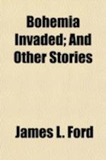 Bohemia Invaded; And Other Stories af James L. Ford