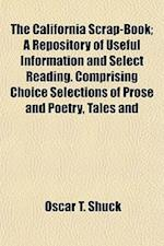 The California Scrap-Book; A Repository of Useful Information and Select Reading. Comprising Choice Selections of Prose and Poetry, Tales and af Oscar T. Shuck