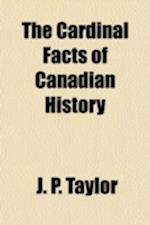 The Cardinal Facts of Canadian History af J. P. Taylor, James P. Taylor