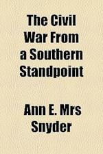 The Civil War from a Southern Standpoint af Ann E. Snyder