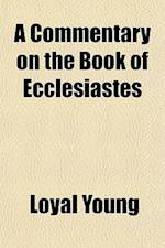 A Commentary on the Book of Ecclesiastes af Loyal Young