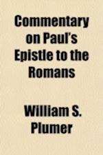 Commentary on Paul's Epistle to the Romans af William S. Plumer