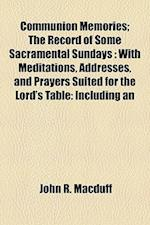 Communion Memories; The Record of Some Sacramental Sundays af John R. Macduff